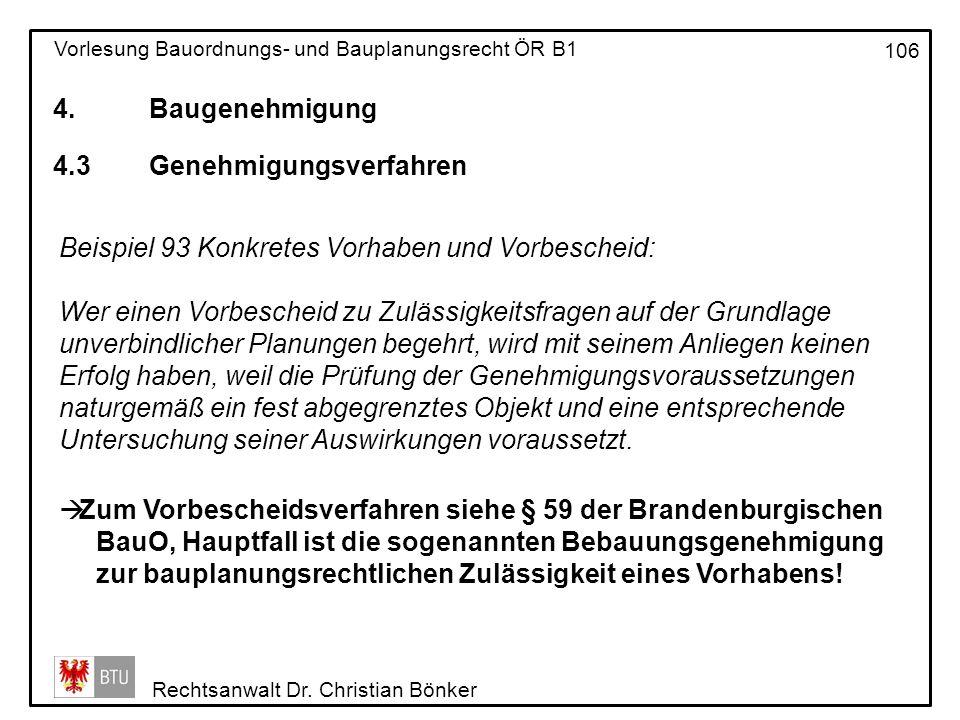 4. Baugenehmigung 4.3 Genehmigungsverfahren. Beispiel 93 Konkretes Vorhaben und Vorbescheid: