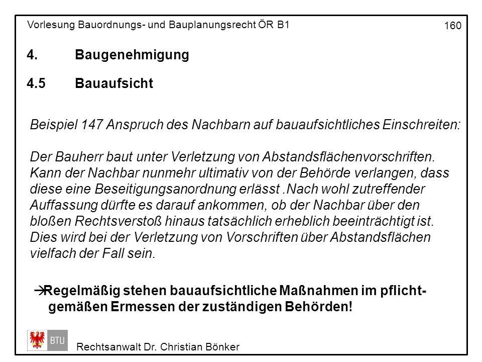 4. Baugenehmigung 4.5 Bauaufsicht. Beispiel 147 Anspruch des Nachbarn auf bauaufsichtliches Einschreiten: