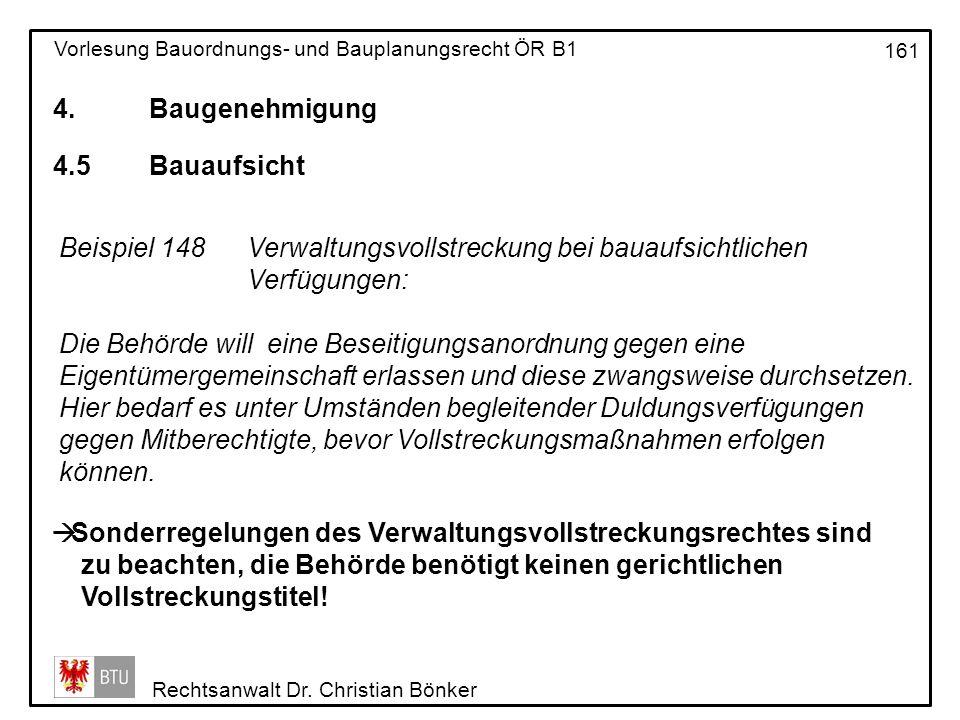 4. Baugenehmigung 4.5 Bauaufsicht. Beispiel 148 Verwaltungsvollstreckung bei bauaufsichtlichen Verfügungen: