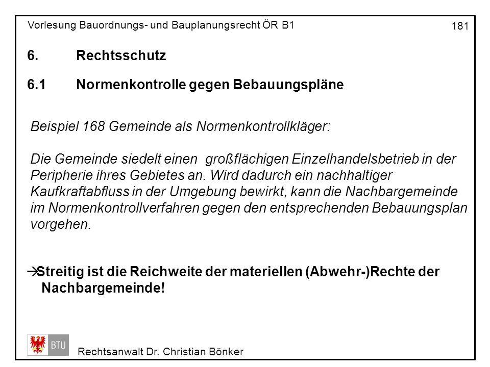 6. Rechtsschutz 6.1 Normenkontrolle gegen Bebauungspläne. Beispiel 168 Gemeinde als Normenkontrollkläger: