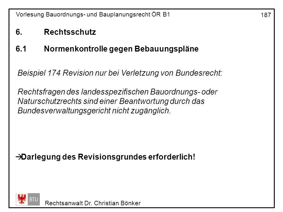 6. Rechtsschutz 6.1 Normenkontrolle gegen Bebauungspläne. Beispiel 174 Revision nur bei Verletzung von Bundesrecht: