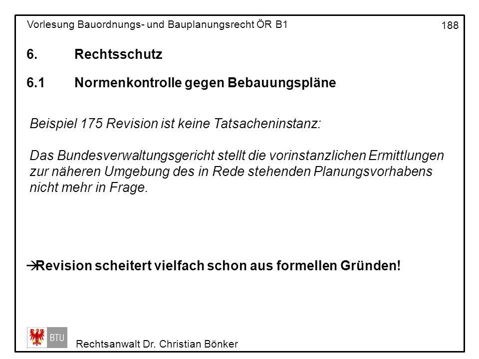 6. Rechtsschutz 6.1 Normenkontrolle gegen Bebauungspläne. Beispiel 175 Revision ist keine Tatsacheninstanz:
