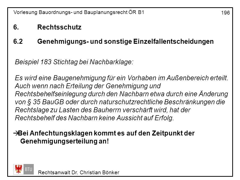6. Rechtsschutz 6.2 Genehmigungs- und sonstige Einzelfallentscheidungen. Beispiel 183 Stichtag bei Nachbarklage: