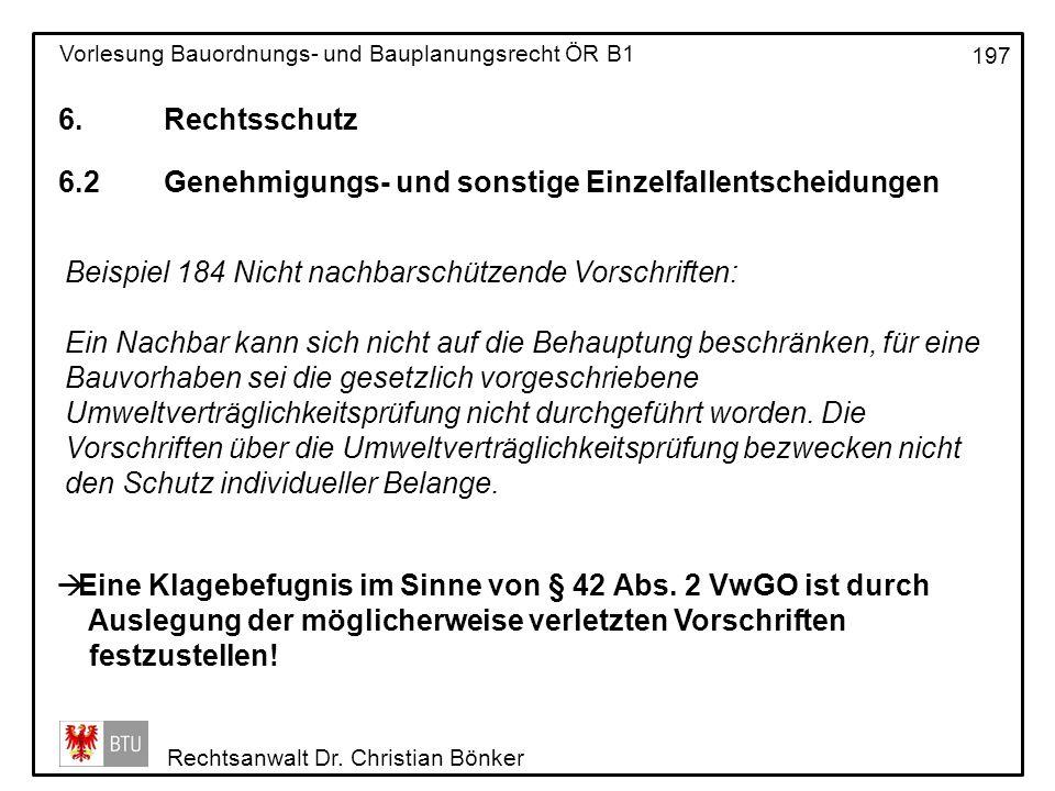6. Rechtsschutz 6.2 Genehmigungs- und sonstige Einzelfallentscheidungen. Beispiel 184 Nicht nachbarschützende Vorschriften: