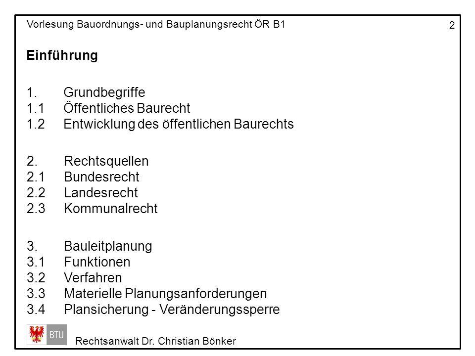 Einführung Grundbegriffe. 1.1 Öffentliches Baurecht. 1.2 Entwicklung des öffentlichen Baurechts. Rechtsquellen.
