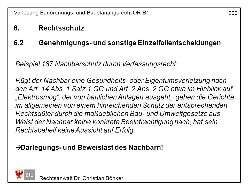 6. Rechtsschutz 6.2 Genehmigungs- und sonstige Einzelfallentscheidungen. Beispiel 187 Nachbarschutz durch Verfassungsrecht: