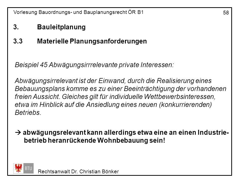 3. Bauleitplanung 3.3 Materielle Planungsanforderungen. Beispiel 45 Abwägungsirrrelevante private Interessen: