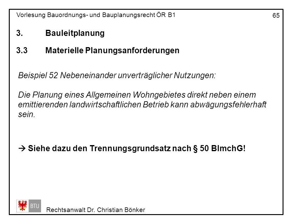 3. Bauleitplanung 3.3 Materielle Planungsanforderungen. Beispiel 52 Nebeneinander unverträglicher Nutzungen: