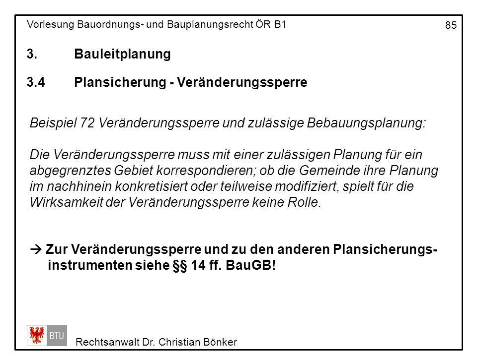 3. Bauleitplanung 3.4 Plansicherung - Veränderungssperre. Beispiel 72 Veränderungssperre und zulässige Bebauungsplanung: