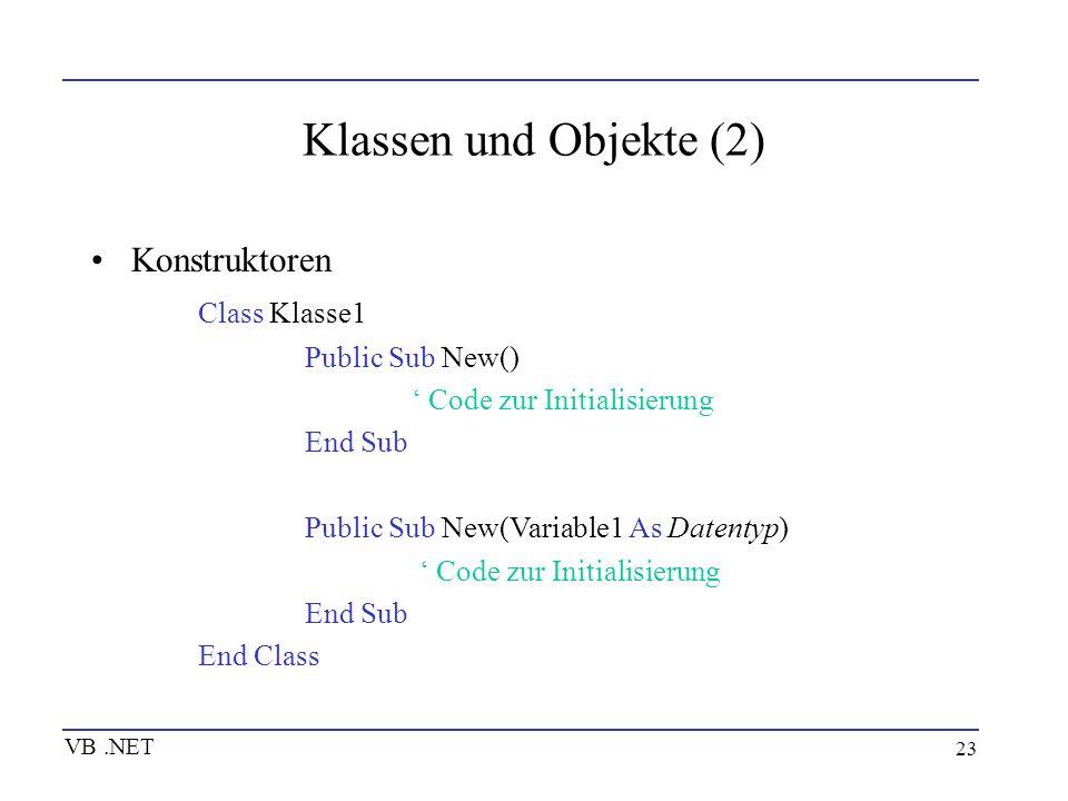 Klassen und Objekte (2) Konstruktoren Class Klasse1 Public Sub New()