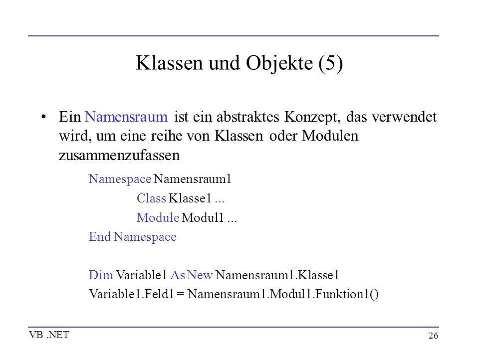 Klassen und Objekte (5) Ein Namensraum ist ein abstraktes Konzept, das verwendet wird, um eine reihe von Klassen oder Modulen zusammenzufassen.