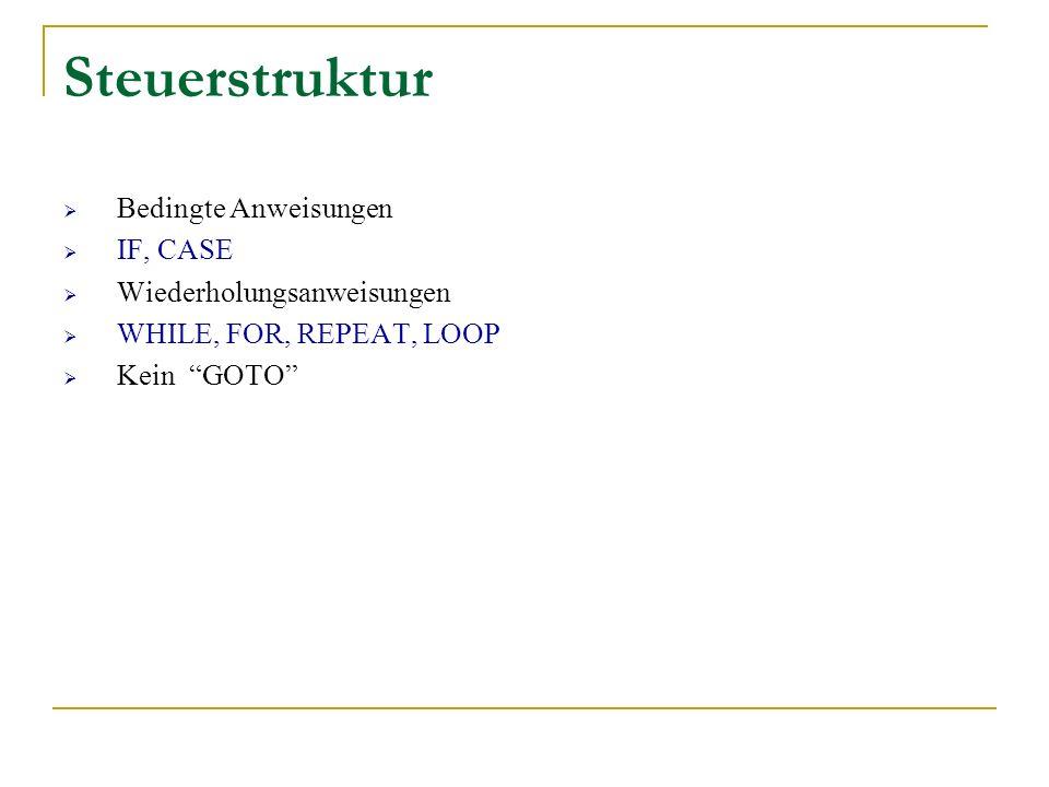 Steuerstruktur Bedingte Anweisungen IF, CASE Wiederholungsanweisungen