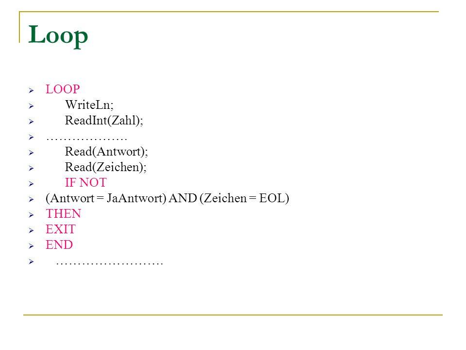 Loop LOOP WriteLn; ReadInt(Zahl); ………………. Read(Antwort);