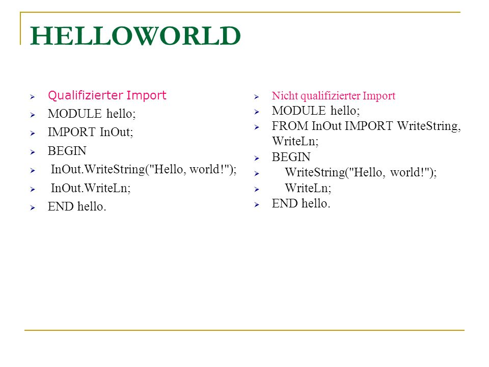 HELLOWORLD MODULE hello; IMPORT InOut; BEGIN