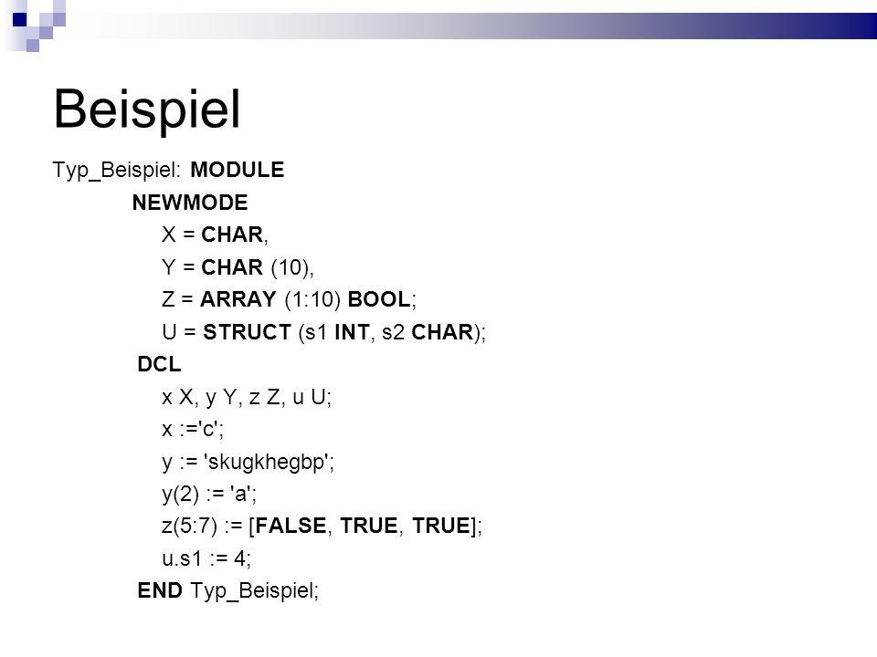 Beispiel Typ_Beispiel: MODULE NEWMODE X = CHAR, Y = CHAR (10),