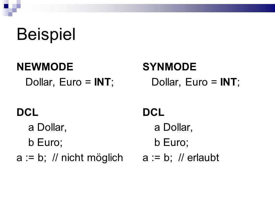 Beispiel NEWMODE Dollar, Euro = INT; DCL a Dollar, b Euro;