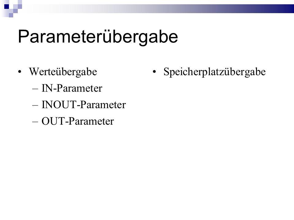 Parameterübergabe Werteübergabe IN-Parameter INOUT-Parameter