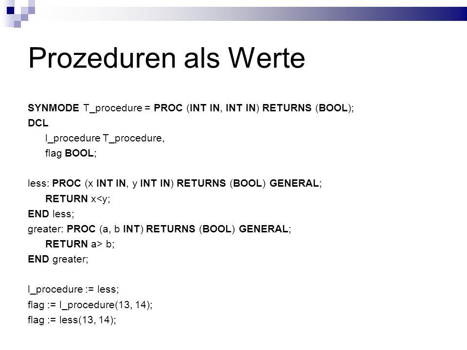 Prozeduren als Werte SYNMODE T_procedure = PROC (INT IN, INT IN) RETURNS (BOOL); DCL. l_procedure T_procedure,