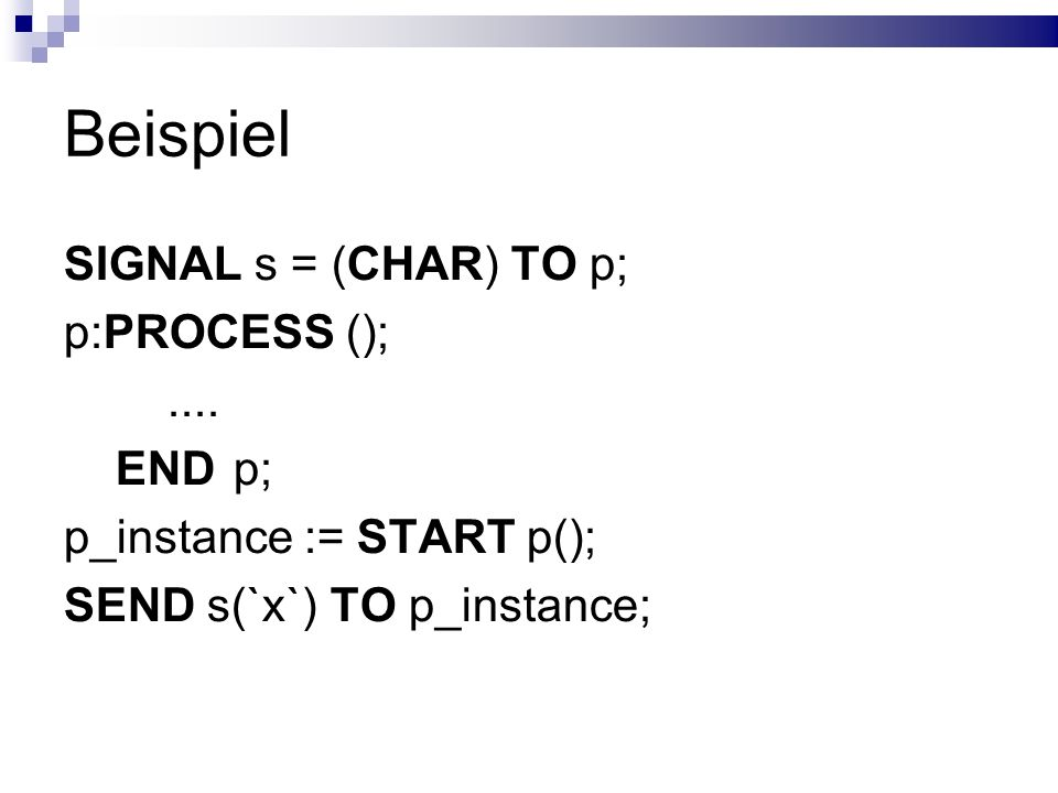 Beispiel SIGNAL s = (CHAR) TO p; p:PROCESS (); .... END p;