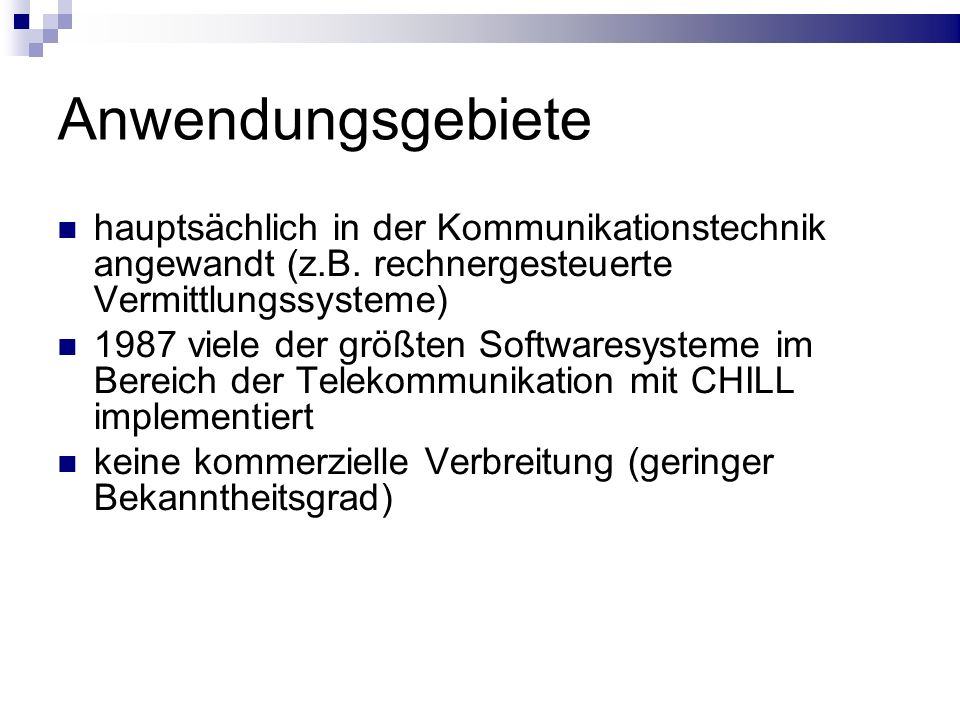 Anwendungsgebiete hauptsächlich in der Kommunikationstechnik angewandt (z.B. rechnergesteuerte Vermittlungssysteme)