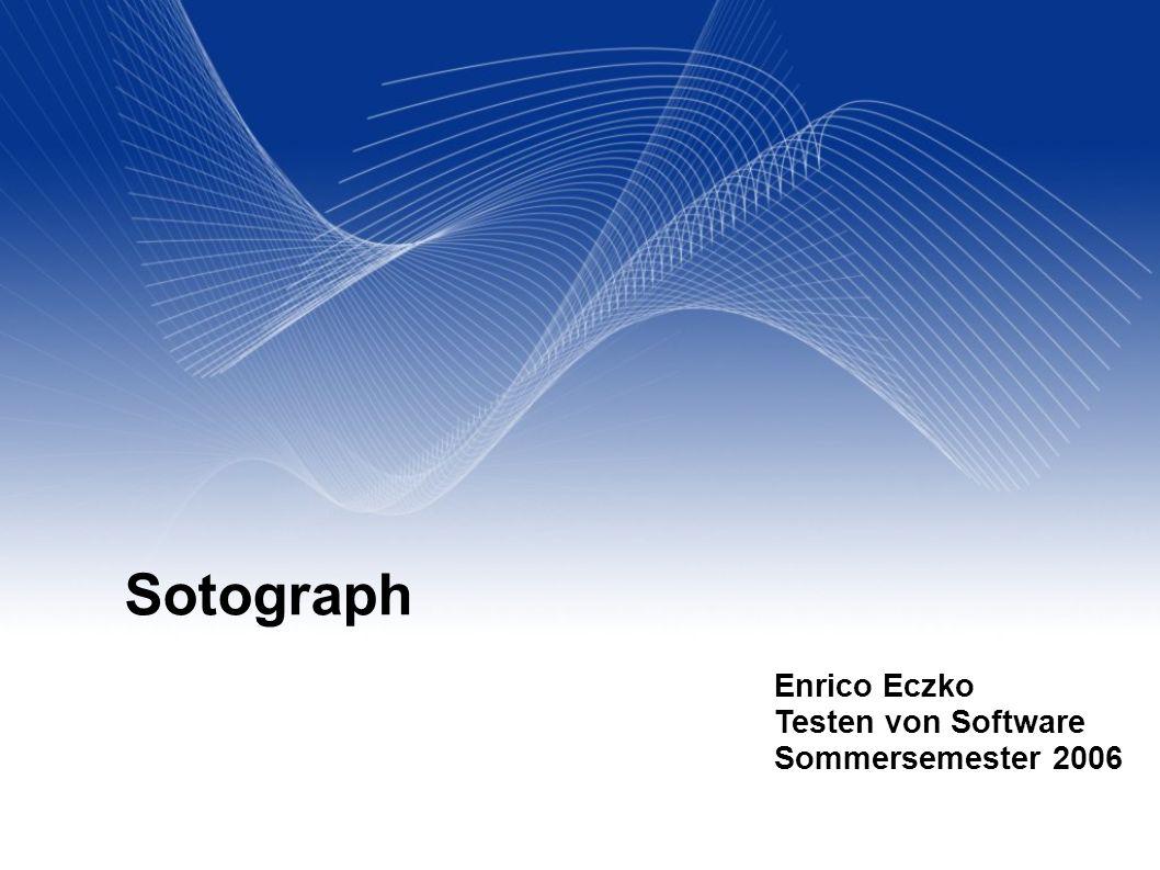 Sotograph Enrico Eczko Testen von Software Sommersemester 2006