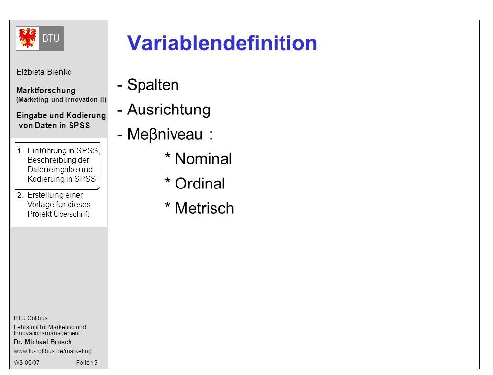 Variablendefinition Spalten Ausrichtung Meβniveau : * Nominal