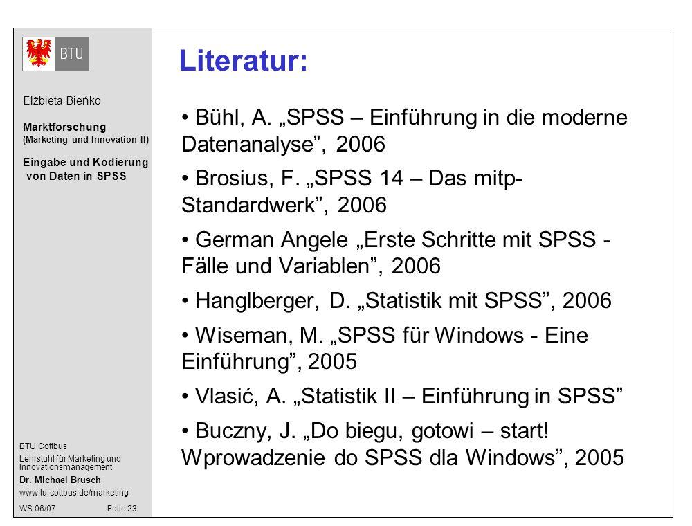 """Literatur: Bühl, A. """"SPSS – Einführung in die moderne Datenanalyse , 2006. Brosius, F. """"SPSS 14 – Das mitp-Standardwerk , 2006."""