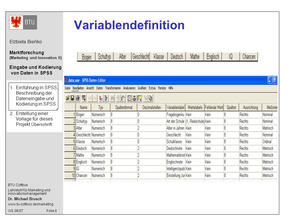 Variablendefinition 1. Einführung in SPSS, Beschreibung der Dateneingabe und Kodierung in SPSS.
