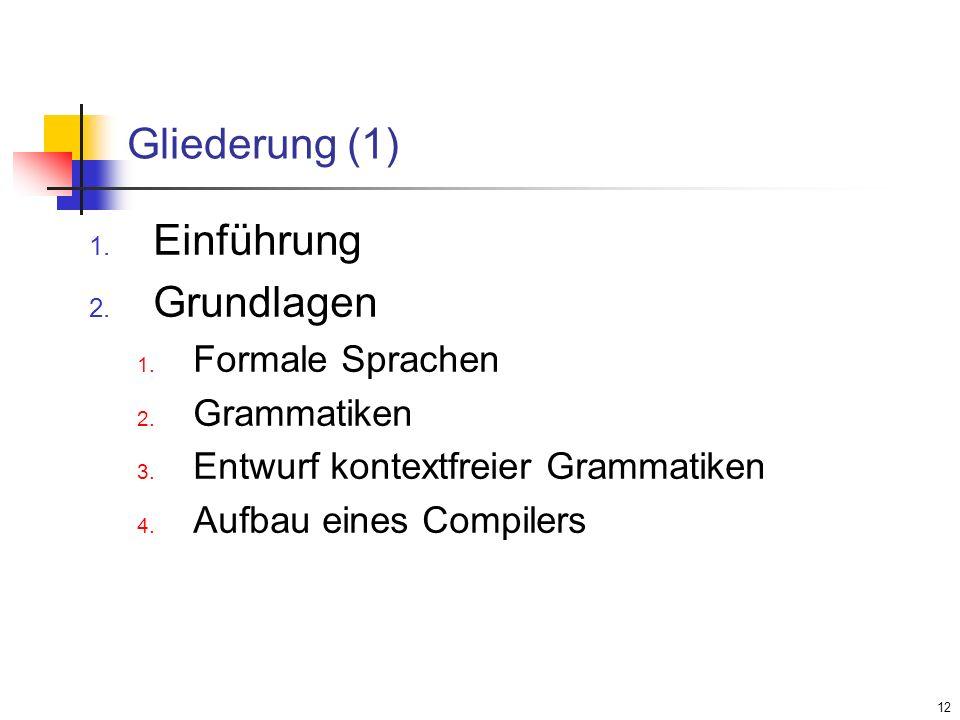 Gliederung (1) Einführung Grundlagen Formale Sprachen Grammatiken