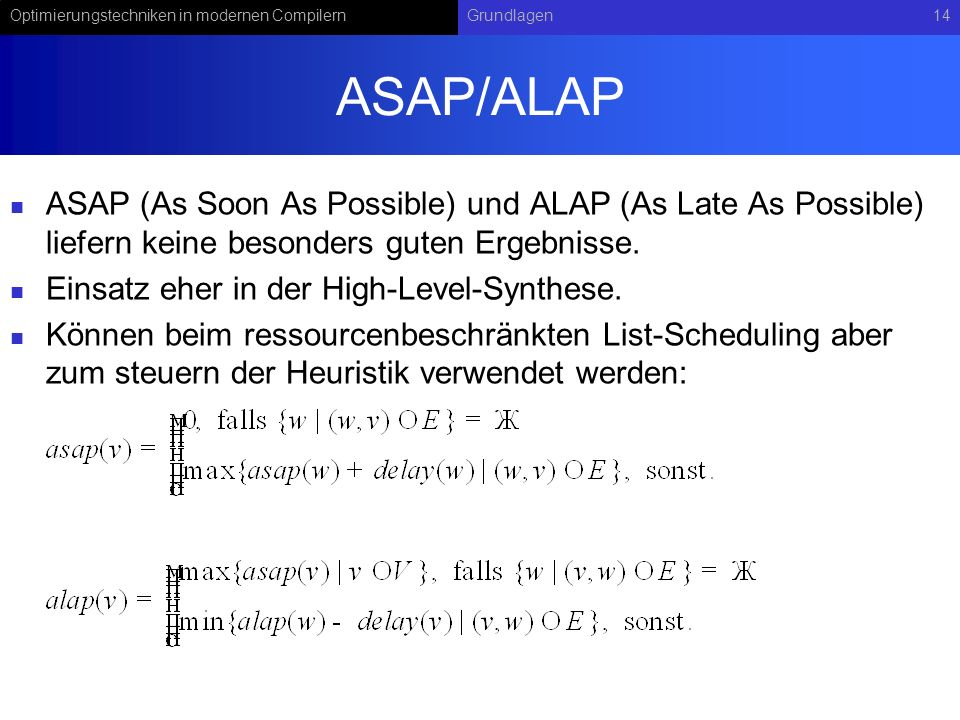 ASAP/ALAP ASAP (As Soon As Possible) und ALAP (As Late As Possible) liefern keine besonders guten Ergebnisse.