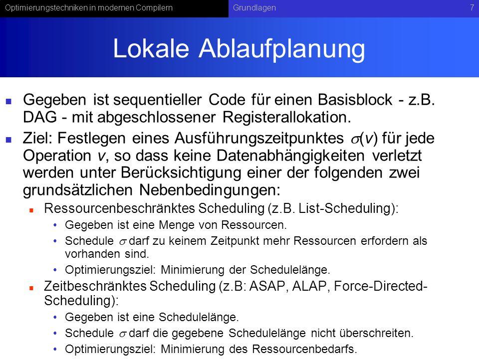 Lokale Ablaufplanung Gegeben ist sequentieller Code für einen Basisblock - z.B. DAG - mit abgeschlossener Registerallokation.