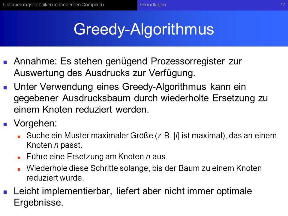 Greedy-Algorithmus Annahme: Es stehen genügend Prozessorregister zur Auswertung des Ausdrucks zur Verfügung.