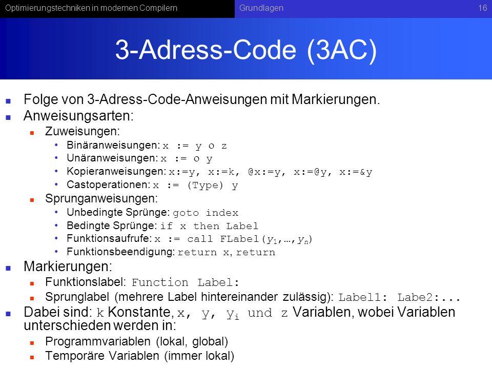 3-Adress-Code (3AC) Folge von 3-Adress-Code-Anweisungen mit Markierungen. Anweisungsarten: Zuweisungen: