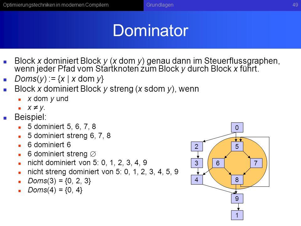 Dominator Block x dominiert Block y (x dom y) genau dann im Steuerflussgraphen, wenn jeder Pfad vom Startknoten zum Block y durch Block x führt.