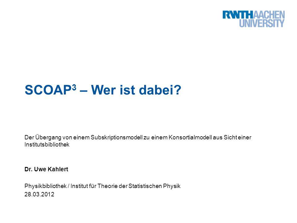 SCOAP3 – Wer ist dabei Der Übergang von einem Subskriptionsmodell zu einem Konsortialmodell aus Sicht einer Institutsbibliothek.
