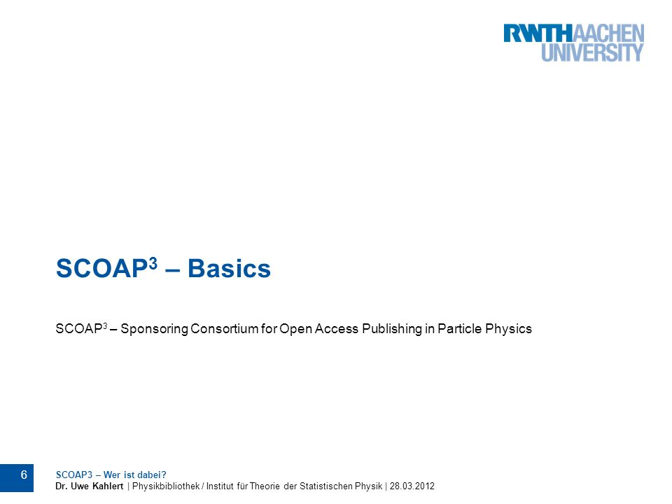 SCOAP3 – Basics SCOAP3 – Sponsoring Consortium for Open Access Publishing in Particle Physics. SCOAP3 – Wer ist dabei