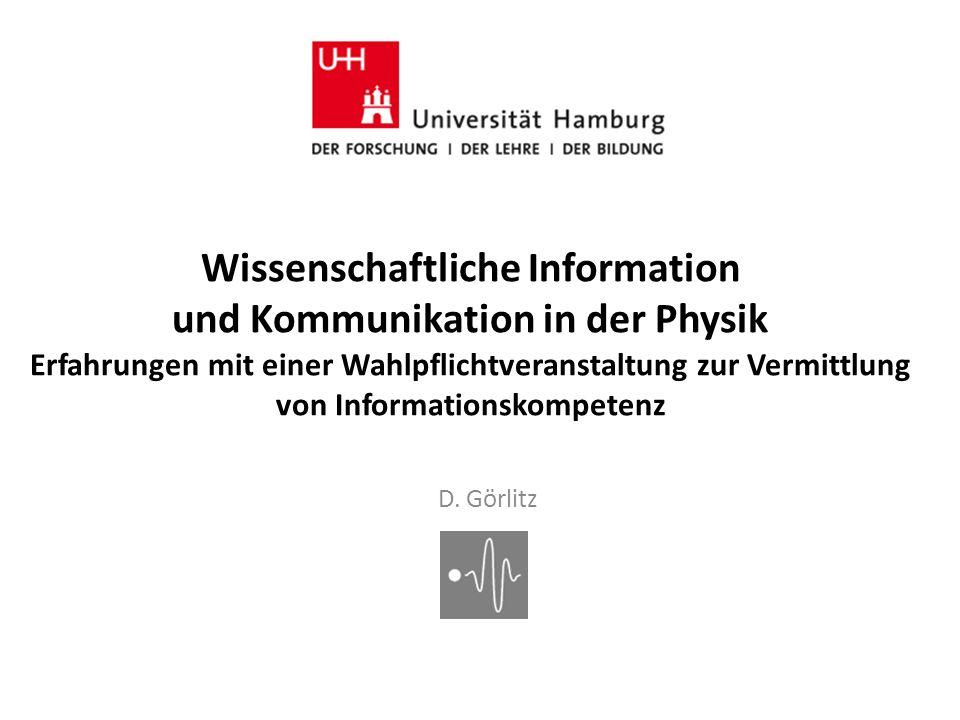 Wissenschaftliche Information und Kommunikation in der Physik Erfahrungen mit einer Wahlpflichtveranstaltung zur Vermittlung von Informationskompetenz