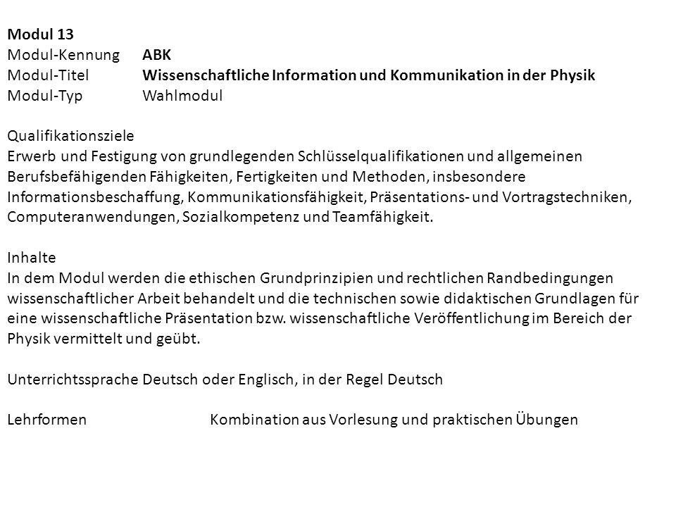 Modul 13 Modul-Kennung ABK. Modul-Titel Wissenschaftliche Information und Kommunikation in der Physik.