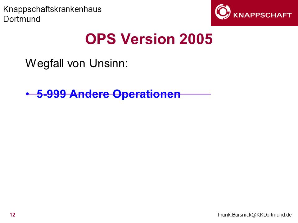 OPS Version 2005 Wegfall von Unsinn: 5-999 Andere Operationen