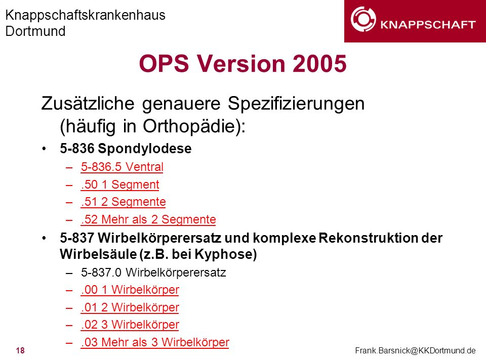 OPS Version 2005 Zusätzliche genauere Spezifizierungen (häufig in Orthopädie): 5-836 Spondylodese.