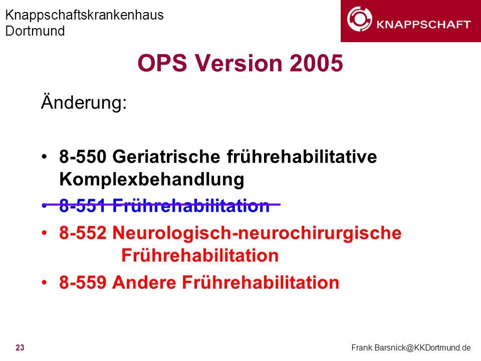 OPS Version 2005 Änderung: 8-550 Geriatrische frührehabilitative Komplexbehandlung. 8-551 Frührehabilitation.