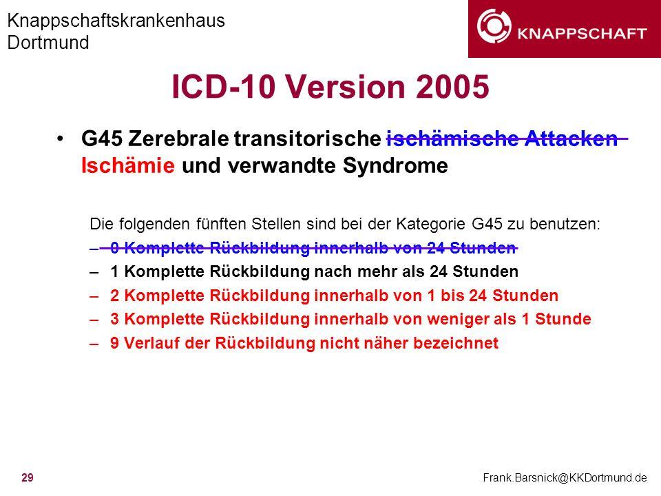 ICD-10 Version 2005 G45 Zerebrale transitorische ischämische Attacken Ischämie und verwandte Syndrome.