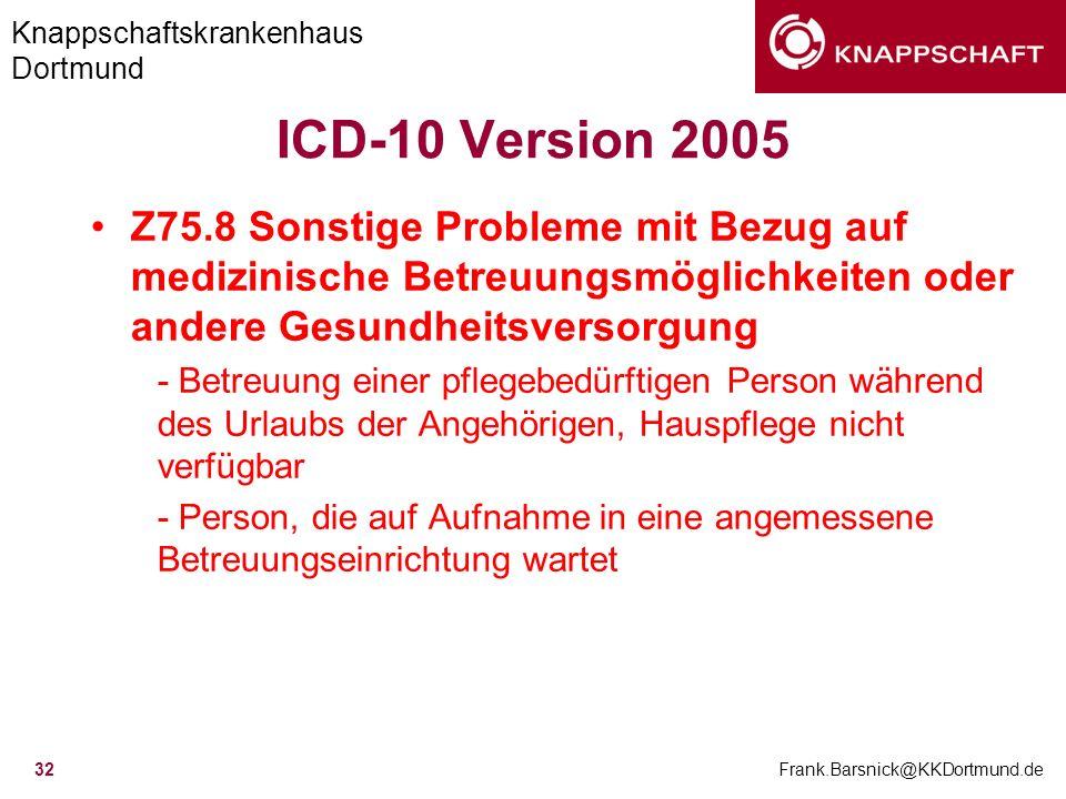 ICD-10 Version 2005 Z75.8 Sonstige Probleme mit Bezug auf medizinische Betreuungsmöglichkeiten oder andere Gesundheitsversorgung.