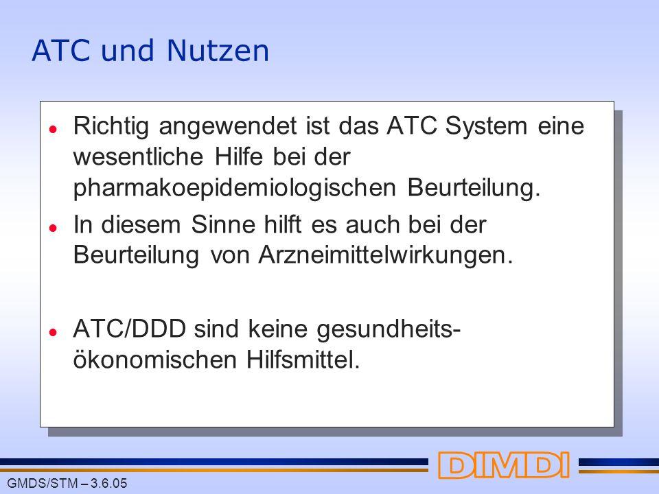ATC und Nutzen Richtig angewendet ist das ATC System eine wesentliche Hilfe bei der pharmakoepidemiologischen Beurteilung.