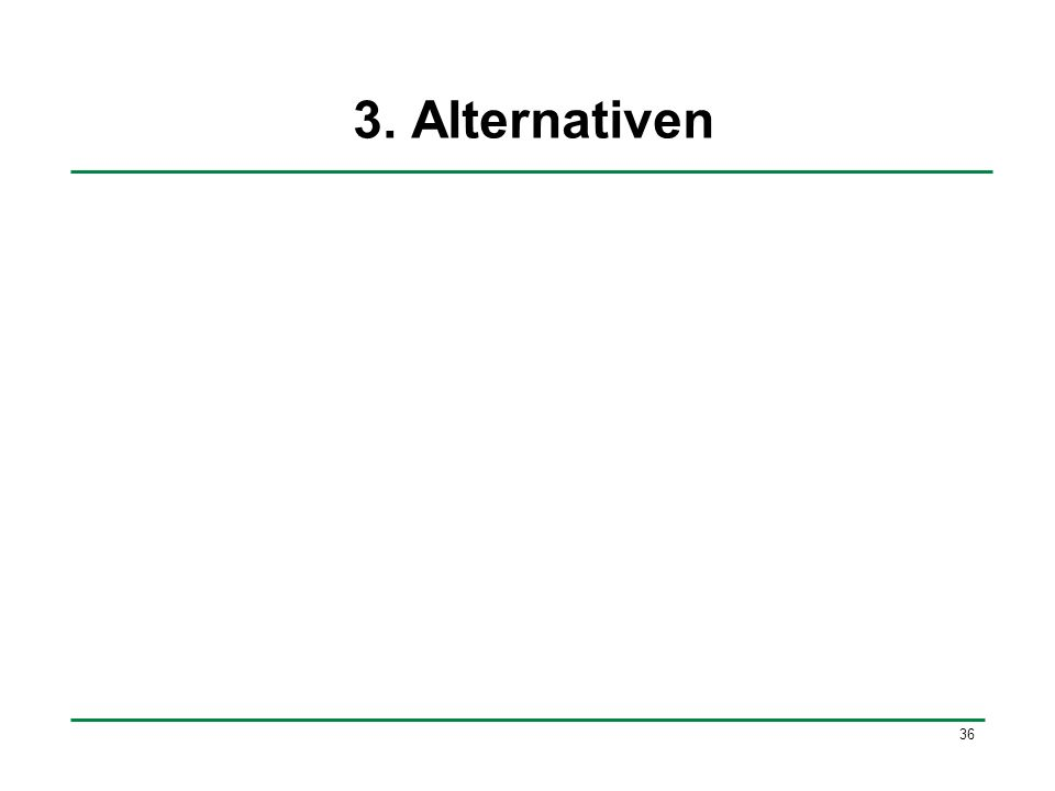 3. Alternativen 36 36