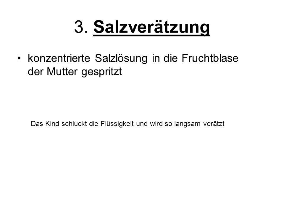 3. Salzverätzung konzentrierte Salzlösung in die Fruchtblase der Mutter gespritzt.