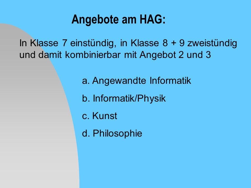 Angebote am HAG: In Klasse 7 einstündig, in Klasse 8 + 9 zweistündig und damit kombinierbar mit Angebot 2 und 3.