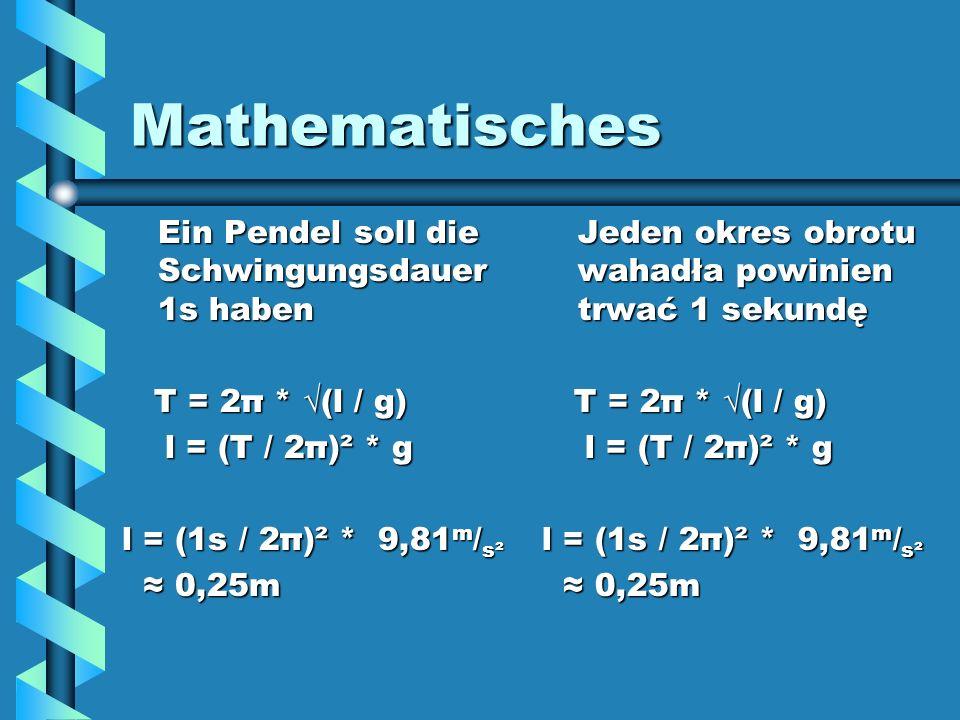Mathematisches Ein Pendel soll die Schwingungsdauer 1s haben