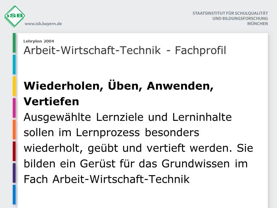 Lehrplan 2004 Arbeit-Wirtschaft-Technik - Fachprofil