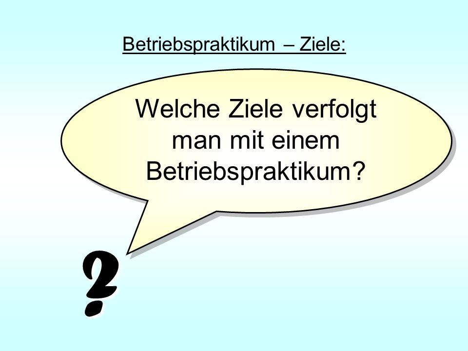 Betriebspraktikum – Ziele: